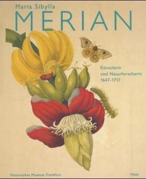Maria Sibylla Merian, 1647-1717. Künstlerin und Naturforscherin.