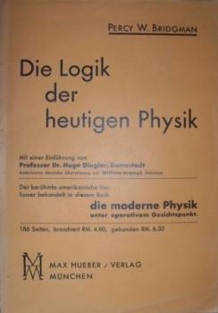 Die Logik der heutigen Physik. Übersetzt u. mit Anmerkungen v. Wilhelm Krampf. Vorwort v. Hugo Dingler. Vorworte v. P. W. Bridgman zur englischen und zur deutschen Ausgabe.