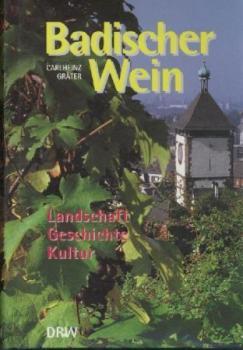 Badischer Wein. Landschaft, Geschichte, Kultur.