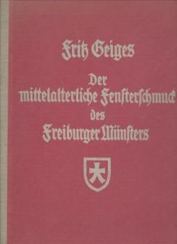 Der mittelalterliche Fensterschmuck des Freiburger Münsters. Seine Geschichte, die Ursachen seines Zerfalles und die Maßnahmen zu seiner Wiederherstellung, zugleich ein Beitrag zur Geschichte des Baues selbst.