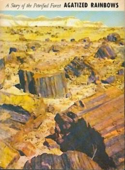 Agatized Rainbows ... A Story of the Petrified Forest.