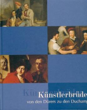 Künstlerbrüder von den Dürers zu den Duchamps