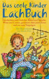Das coole Kinder-Lach-Buch. Geschichten und Gedichte, Rätsel und Sprüche, Witze und Comics, garantiert ohne jeden Ernst und nur zum Vergnügen.