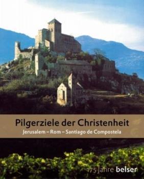 Pilgerziele der Christenheit. Jerusalem, Rom, Santiago de Compostela.