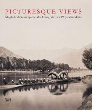 Picturesque Views. Moghulindien im Spiegel der Fotografie des 19. Jahrhunderts.
