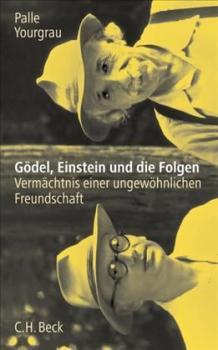 Gödel, Einstein und die Folgen. Vermächtnis einer ungewöhnlichen Freundschaft.