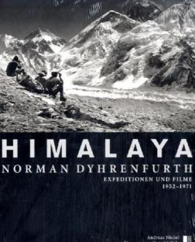 Himalaya - Norman Dyhrenfurth. Expeditionen und Filme 1952-1971.