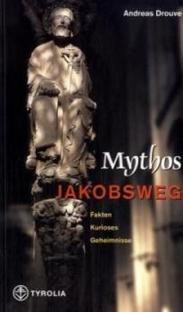 Mythos Jakobsweg. Fakten - Kurioses - Geheimnisse.