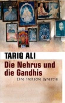 Die Nehrus und die Gandhis. Eine indische Dynastie.