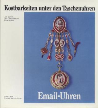 Email-Uhren. Kostbarkeiten unter den Taschenuhren. Zur Technik und Geschichte der Email-Malerei.