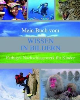 Mein Buch vom Wissen in Bildern. Farbiges Nachschlagewerk für Kinder.