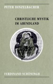 Christliche Mystik im Abendland. Ihre Geschichte von den Anfängen bis zum Ende des Mittelalters.