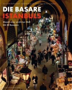 Die Basare Istanbuls. Mosaik einer sinnlichen Welt.