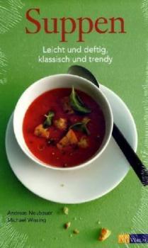 Suppen. Leicht und deftig, klassisch und trendy.