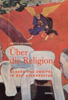 Über die Religion. Glaube und Zweifel in der Volkskultur.