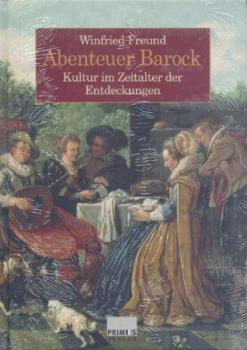 Abenteuer Barock. Kultur im Zeitalter der Entdeckungen.