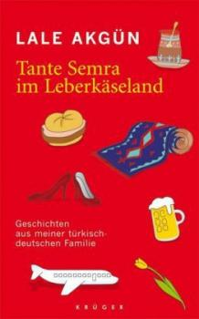 Tante Semra im Leberkäseland. Geschichten aus meiner türkisch-deutschen Familie