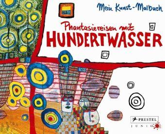 Phantasiereisen mit Hundertwasser. Mein Kunst-Malbuch. Abenteuer Kunst.