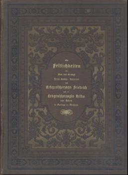 Die Festlichkeiten zur Feier des Einzugs Ihrer Königlichen Hoheiten des Erbgroßherzogs Friedrich und der Erbgroßherzogin Hilda von Baden in Freiburg im Breisgau 7. bis 14. Dezember 1885. Denkschrift im Auftrage des Stadtraths verfaßt.