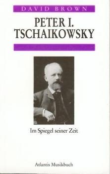 Peter I. Tschaikowsky im Spiegel seiner Zeit.