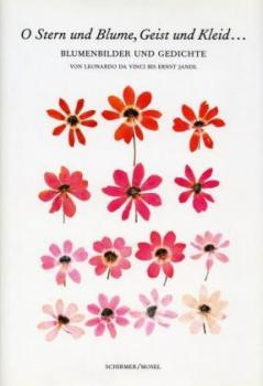 O Stern und Blume, Geist und Kleid... Blumenbilder und Gedichte von Leonardo da Vinci bis Ernst Jandl.